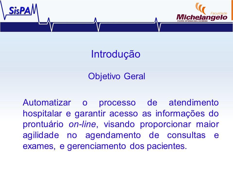 Introdução Objetivo Geral Automatizar o processo de atendimento hospitalar e garantir acesso as informações do prontuário on-line, visando proporciona