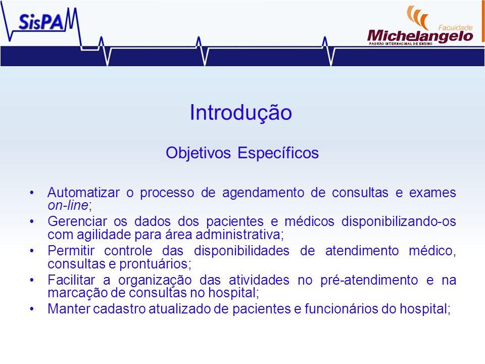 Introdução Objetivos Específicos Automatizar o processo de agendamento de consultas e exames on-line; Gerenciar os dados dos pacientes e médicos dispo