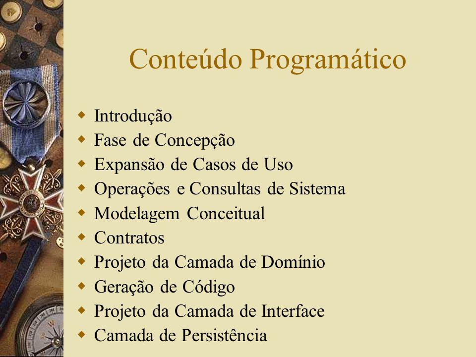 Conteúdo Programático Introdução Fase de Concepção Expansão de Casos de Uso Operações e Consultas de Sistema Modelagem Conceitual Contratos Projeto da
