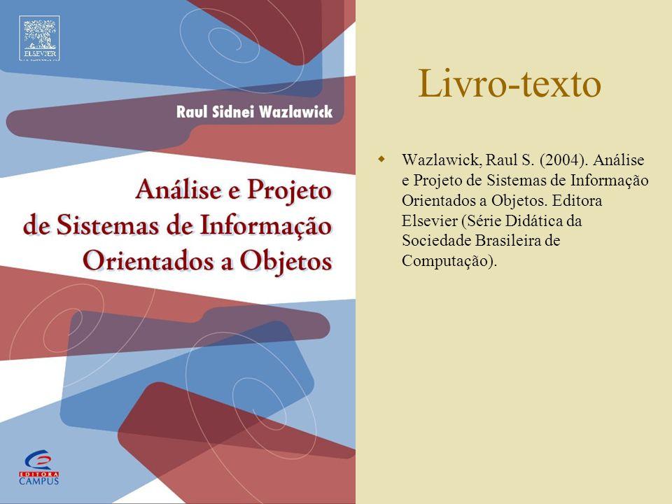 Livro-texto Wazlawick, Raul S. (2004). Análise e Projeto de Sistemas de Informação Orientados a Objetos. Editora Elsevier (Série Didática da Sociedade