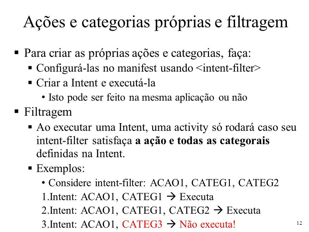 Ações e categorias próprias e filtragem Para criar as próprias ações e categorias, faça: Configurá-las no manifest usando Criar a Intent e executá-la