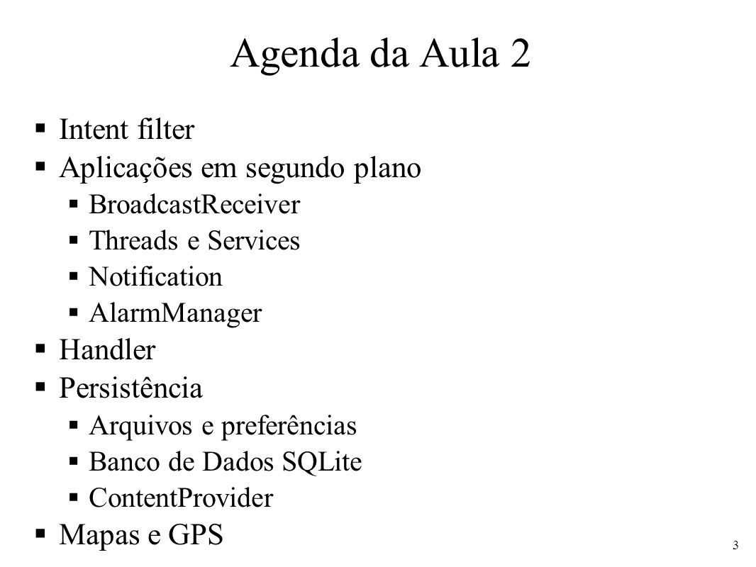 Configuração de receivers via código Indicado quando um receiver deve executar apenas quando uma acitivity está executando É possível registrar dinamicamente via código registerReceiver(BroadcastReceiver, Intent) unregisterReceiver(BroadcastReceiver) Recomendável: Registrar em Activity.onCreate() ou onResume() Desregistrar no Activity.onDestroy() ou onPause() Note que são necessários para actions TIME_TICK e BATTERY_CHANGED da tabela 24