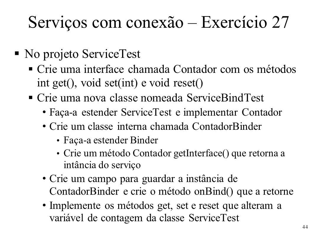 Serviços com conexão – Exercício 27 No projeto ServiceTest Crie uma interface chamada Contador com os métodos int get(), void set(int) e void reset()