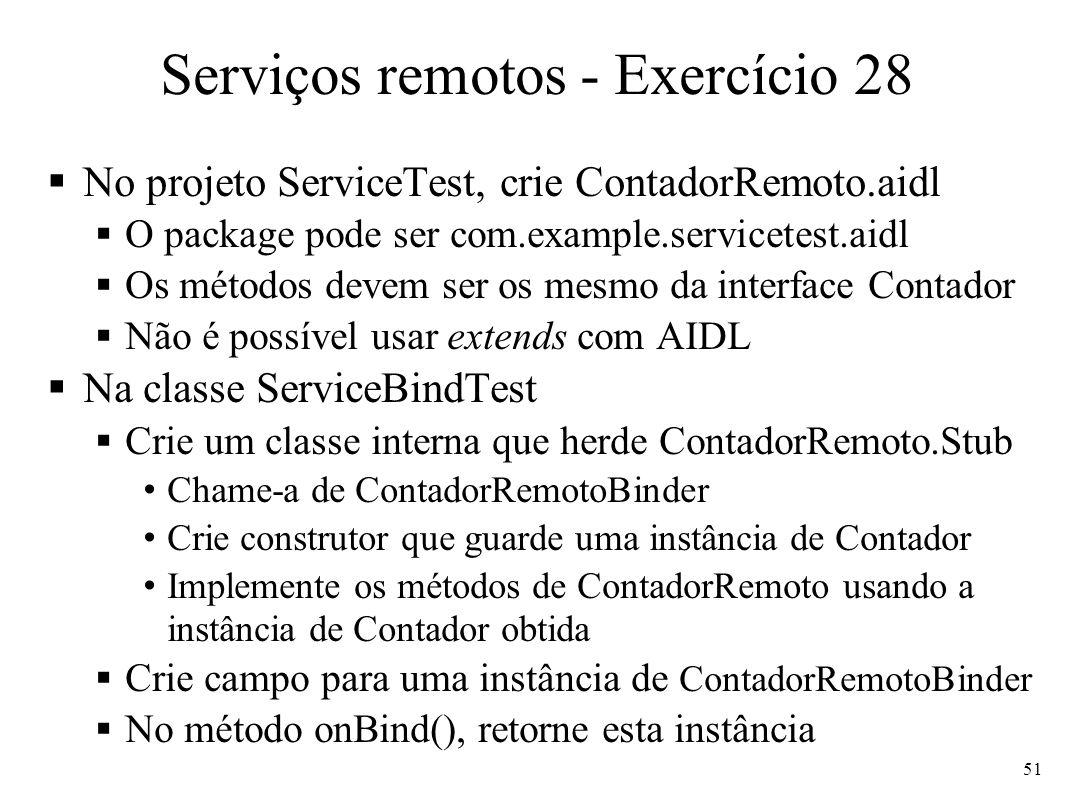 Serviços remotos - Exercício 28 No projeto ServiceTest, crie ContadorRemoto.aidl O package pode ser com.example.servicetest.aidl Os métodos devem ser