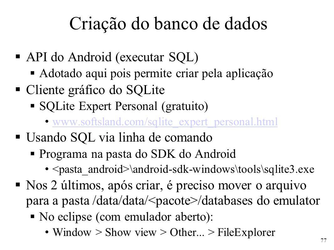 Criação do banco de dados API do Android (executar SQL) Adotado aqui pois permite criar pela aplicação Cliente gráfico do SQLite SQLite Expert Persona