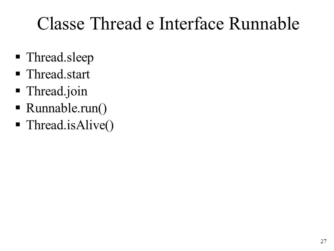 Classe Thread e Interface Runnable Thread.sleep Thread.start Thread.join Runnable.run() Thread.isAlive() 27