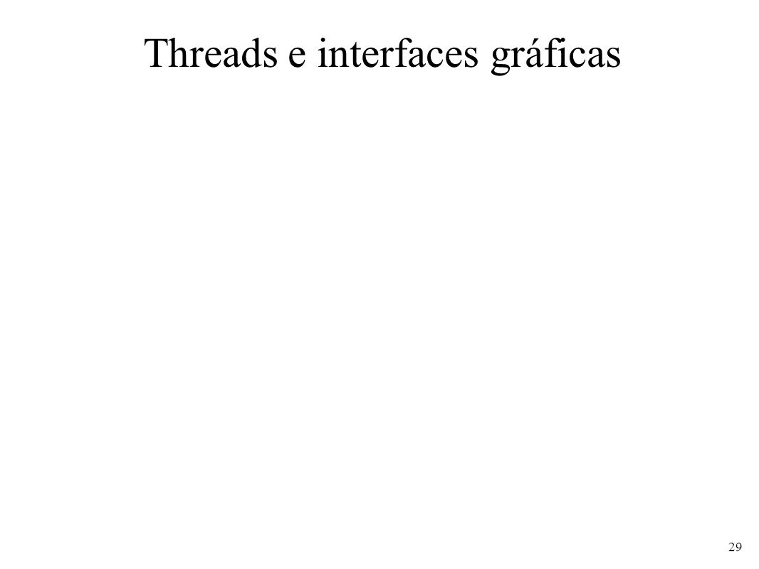 Threads e interfaces gráficas 29