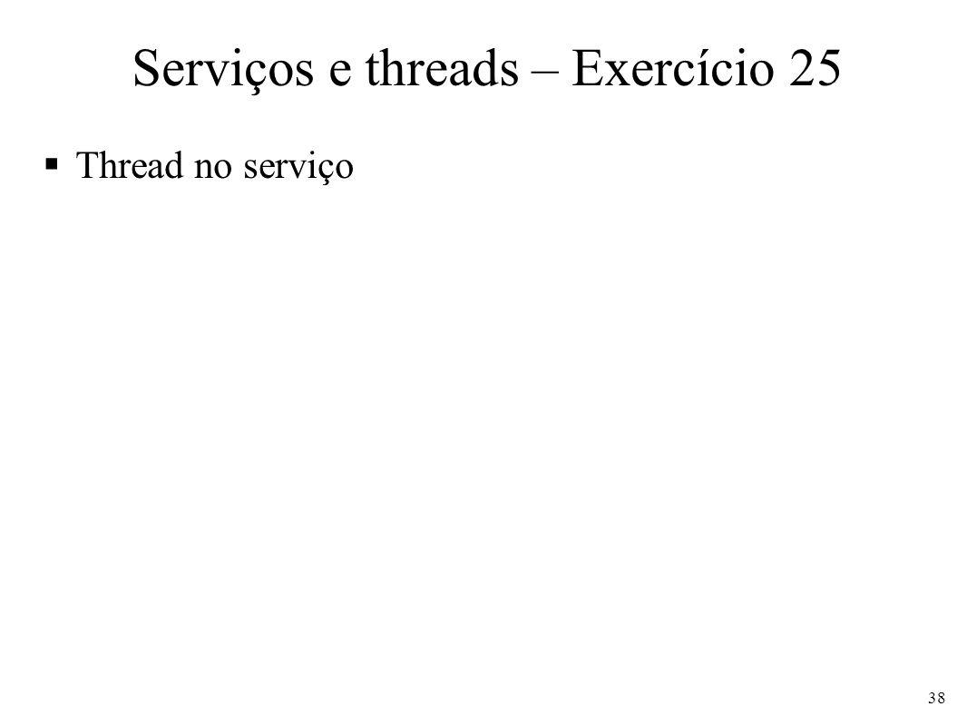 Serviços e threads – Exercício 25 Thread no serviço 38