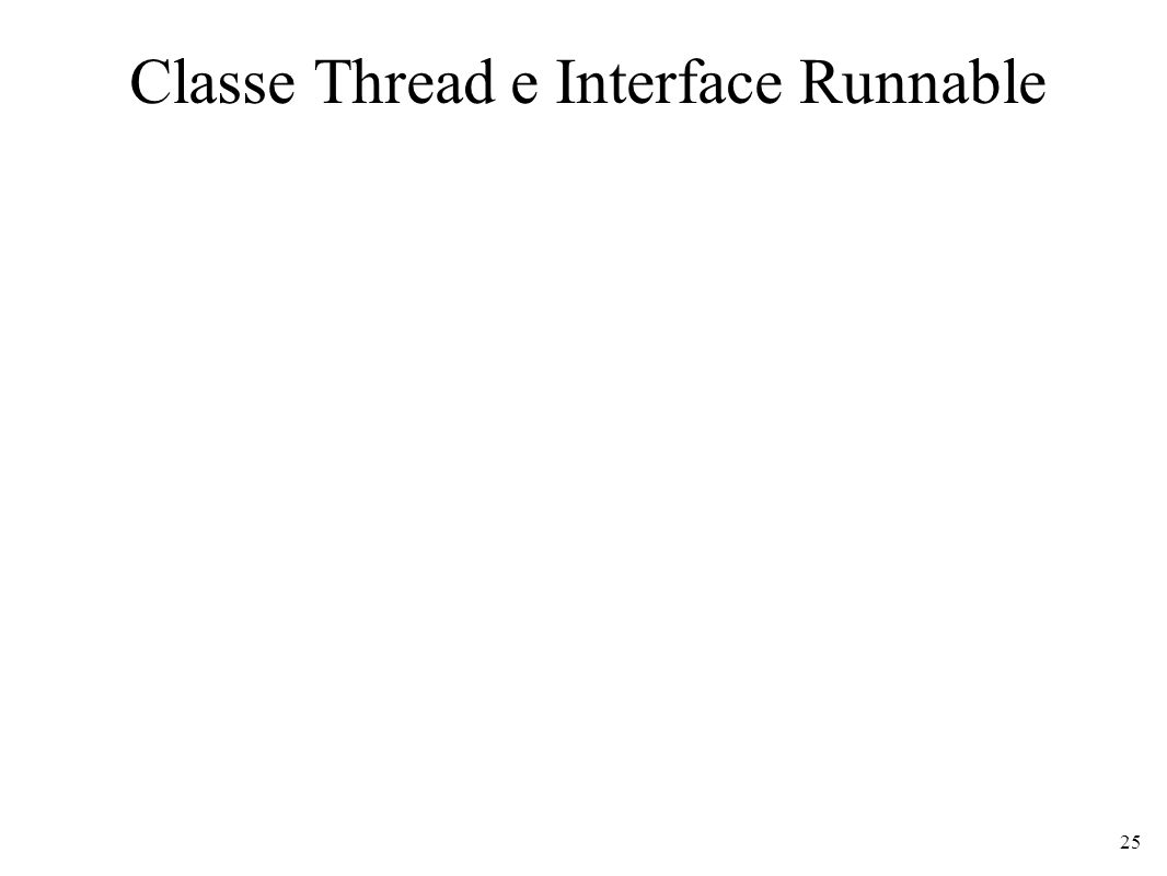 Classe Thread e Interface Runnable 25