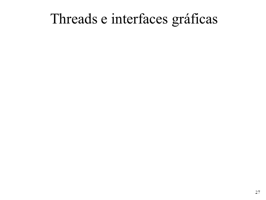 Threads e interfaces gráficas 27