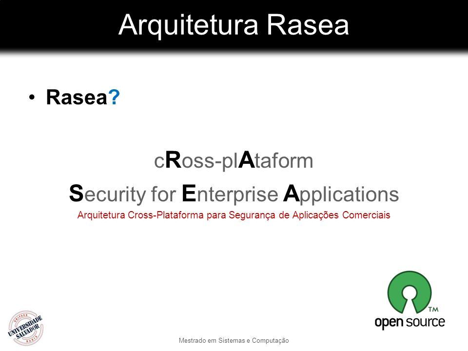 Arquitetura Rasea Mestrado em Sistemas e Computação Rasea? c R oss-pl A taform S ecurity for E nterprise A pplications Arquitetura Cross-Plataforma pa