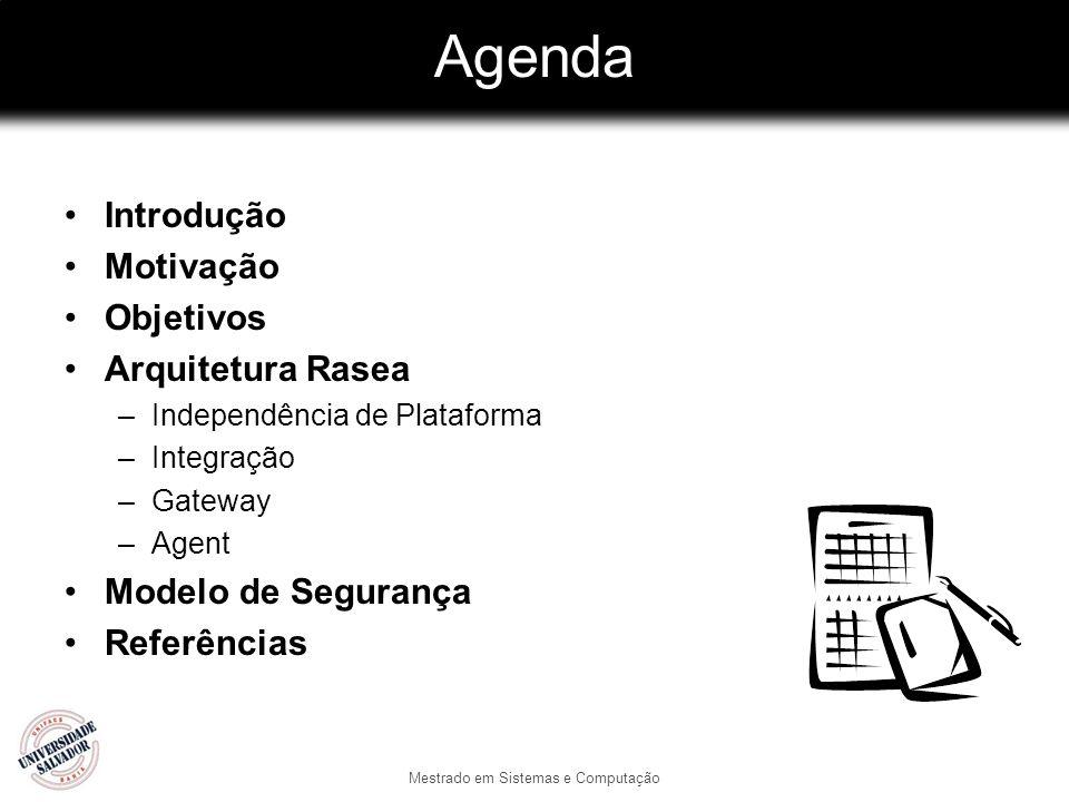 Mestrado em Sistemas e Computação Agenda Introdução Motivação Objetivos Arquitetura Rasea –Independência de Plataforma –Integração –Gateway –Agent Mod