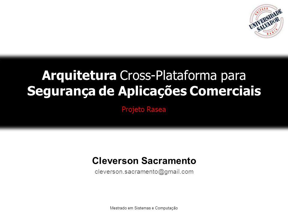 Mestrado em Sistemas e Computação Agenda Introdução Motivação Objetivo Arquitetura Rasea –Independência de Plataforma –Integração –Gateway –Agent Modelo de Segurança Conclusão Referências