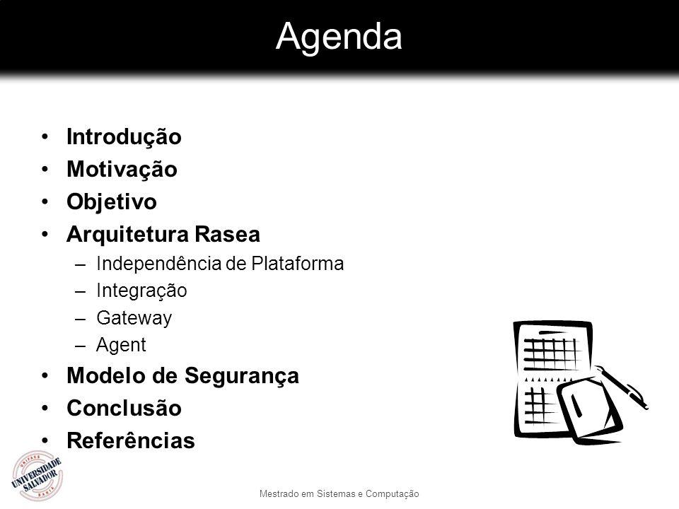 Mestrado em Sistemas e Computação Agenda Introdução Motivação Objetivo Arquitetura Rasea –Independência de Plataforma –Integração –Gateway –Agent Mode
