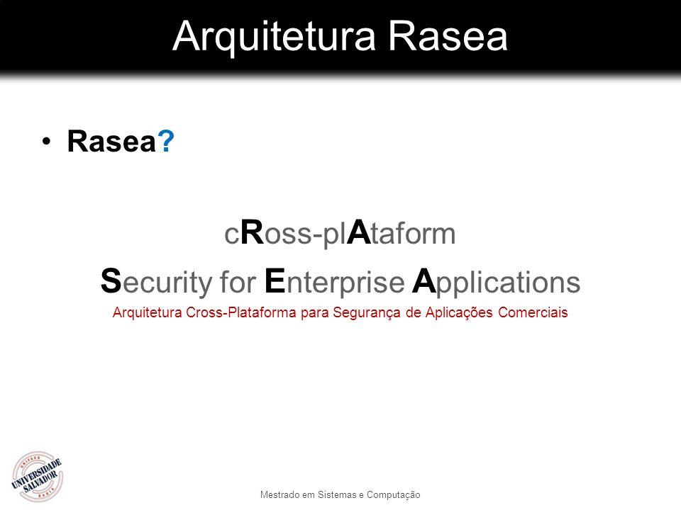 Arquitetura Rasea Rasea? c R oss-pl A taform S ecurity for E nterprise A pplications Arquitetura Cross-Plataforma para Segurança de Aplicações Comerci