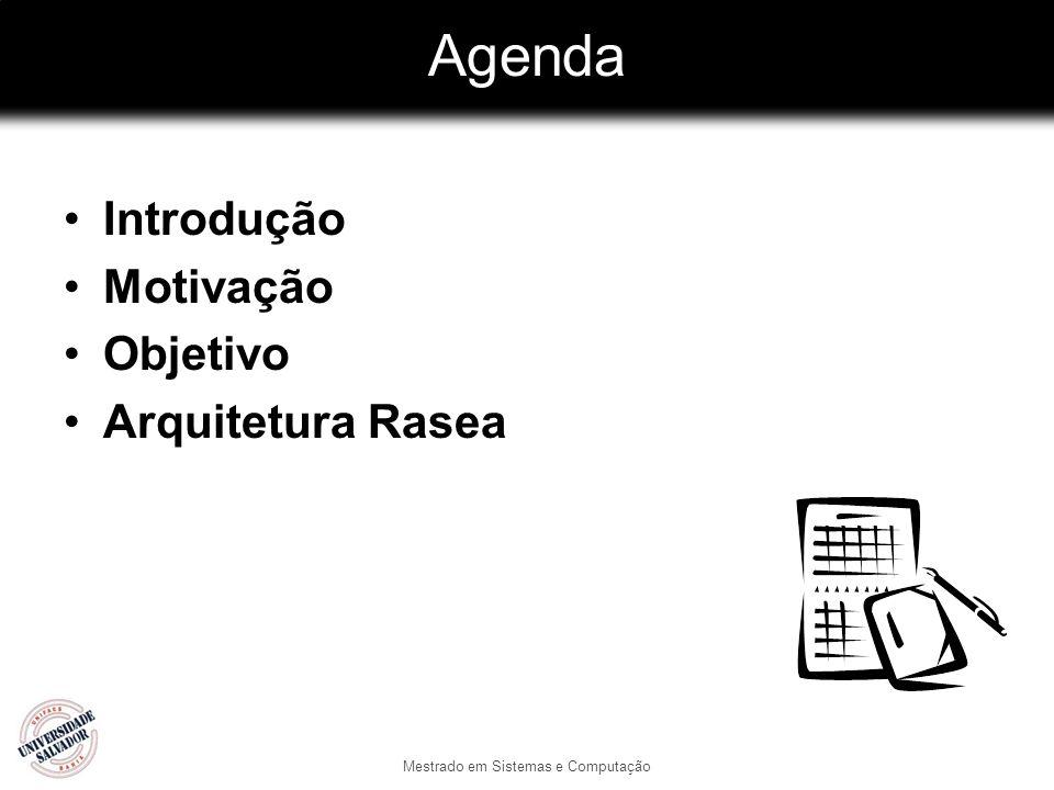 Mestrado em Sistemas e Computação Agenda Introdução Motivação Objetivo Arquitetura Rasea