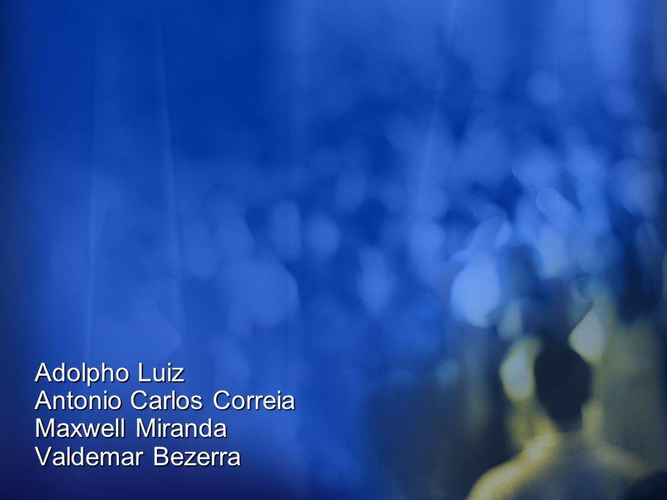 Adolpho Luiz Antonio Carlos Correia Maxwell Miranda Valdemar Bezerra