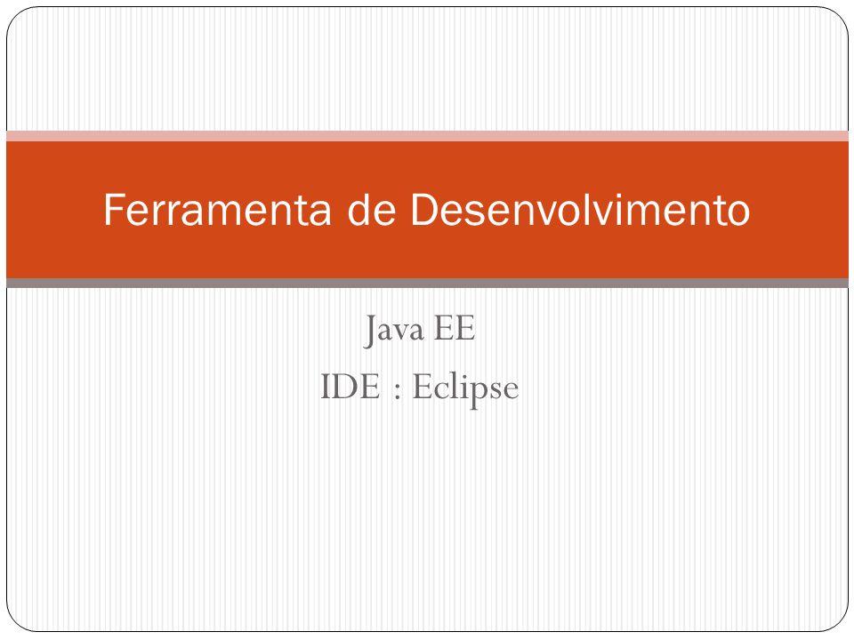 Java EE IDE : Eclipse Ferramenta de Desenvolvimento