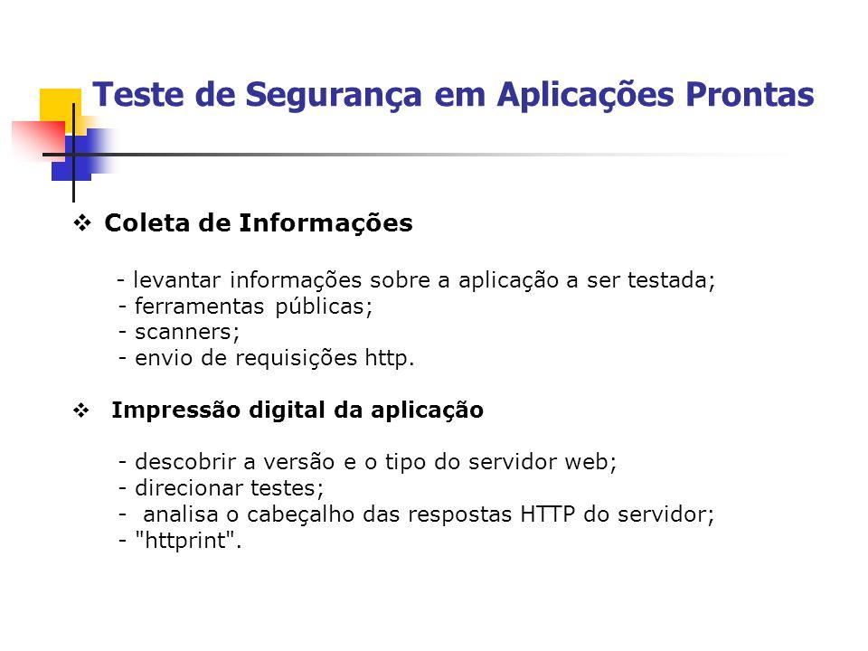 Teste de Segurança em Aplicações Prontas Coleta de Informações - levantar informações sobre a aplicação a ser testada; - ferramentas públicas; - scann