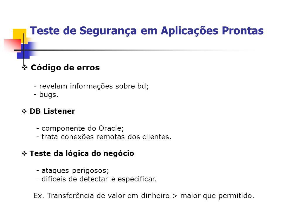 Código de erros - revelam informações sobre bd; - bugs. DB Listener - componente do Oracle; - trata conexões remotas dos clientes. Teste da lógica do