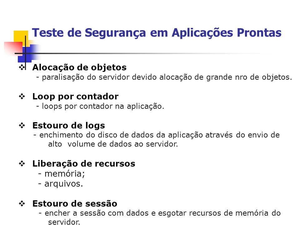 Teste de Segurança em Aplicações Prontas Alocação de objetos - paralisação do servidor devido alocação de grande nro de objetos. Loop por contador - l