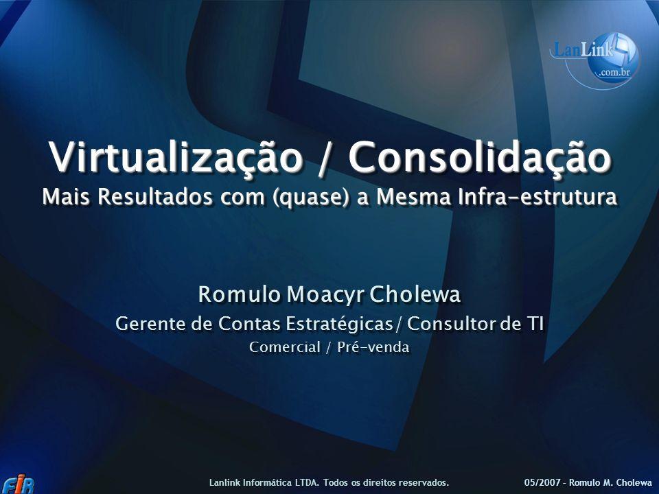 Virtualização / Consolidação Mais Resultados com (quase) a Mesma Infra-estrutura Romulo Moacyr Cholewa Gerente de Contas Estratégicas/ Consultor de TI