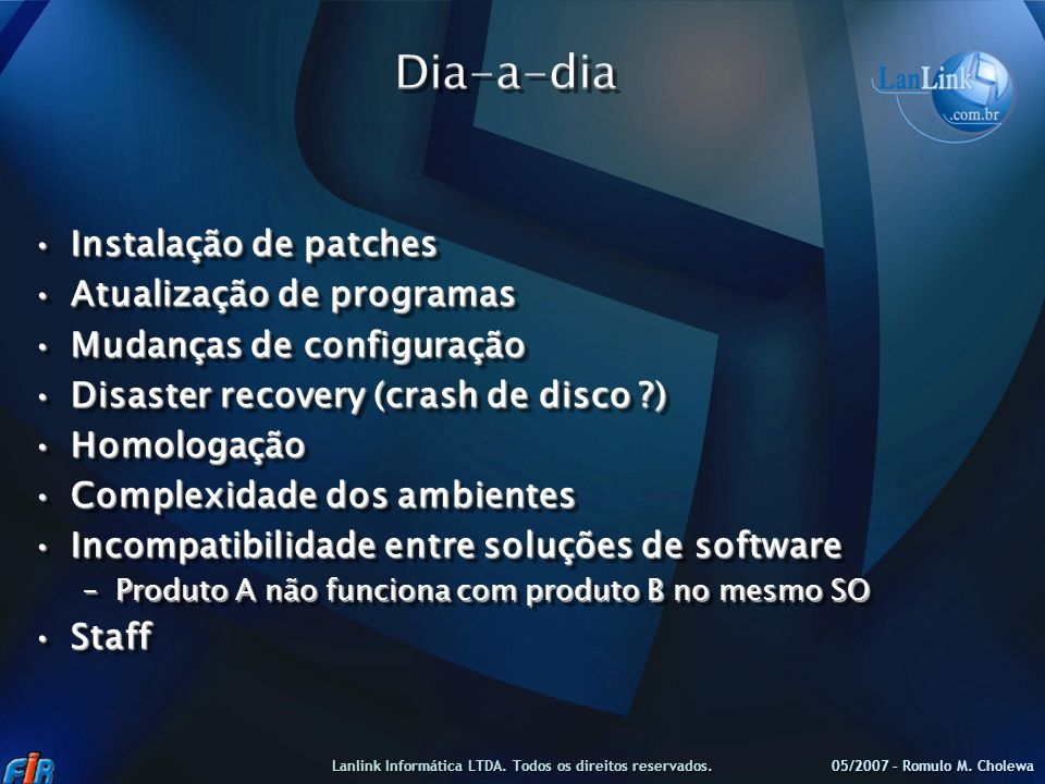 Instalação de patchesInstalação de patches Atualização de programasAtualização de programas Mudanças de configuraçãoMudanças de configuração Disaster