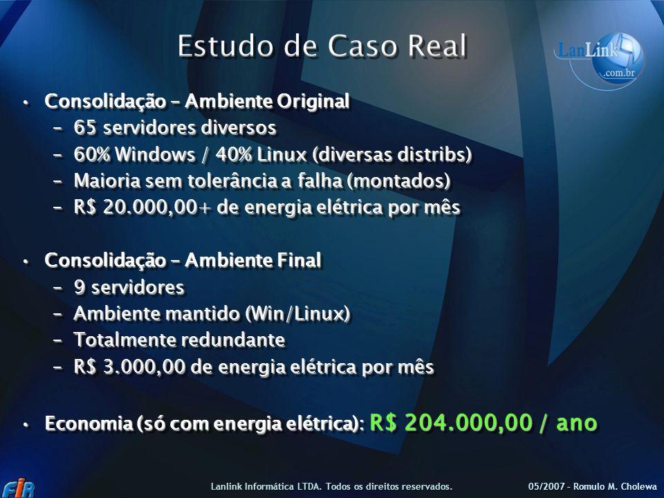 Consolidação – Ambiente OriginalConsolidação – Ambiente Original –65 servidores diversos –60% Windows / 40% Linux (diversas distribs) –Maioria sem tol