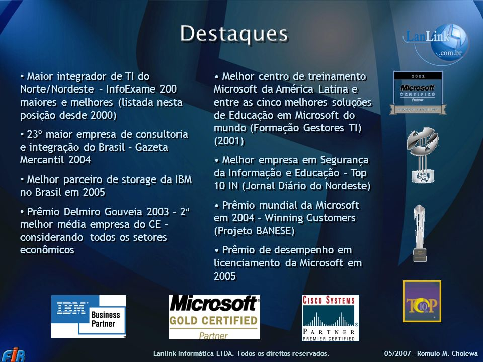05/2007 – Romulo M. Cholewa Lanlink Informática LTDA. Todos os direitos reservados. Melhor centro de treinamento Microsoft da América Latina e entre a