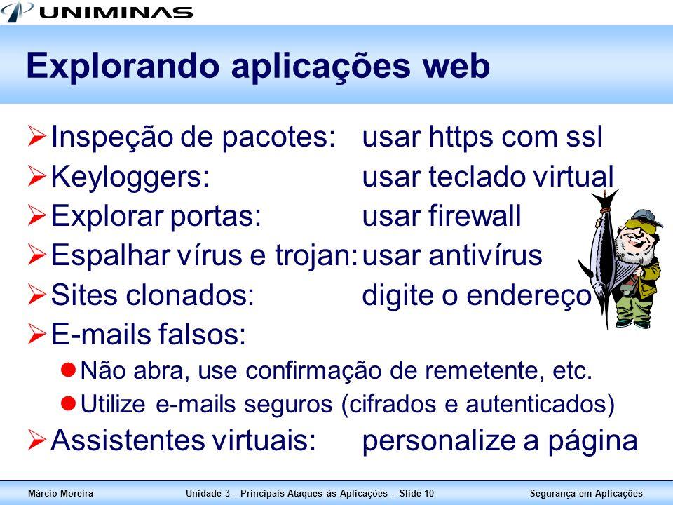 Segurança em AplicaçõesMárcio MoreiraUnidade 3 – Principais Ataques às Aplicações – Slide 10 Explorando aplicações web Inspeção de pacotes:usar https