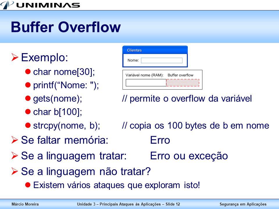 Segurança em AplicaçõesMárcio MoreiraUnidade 3 – Principais Ataques às Aplicações – Slide 12 Buffer Overflow Exemplo: char nome[30]; printf(Nome: