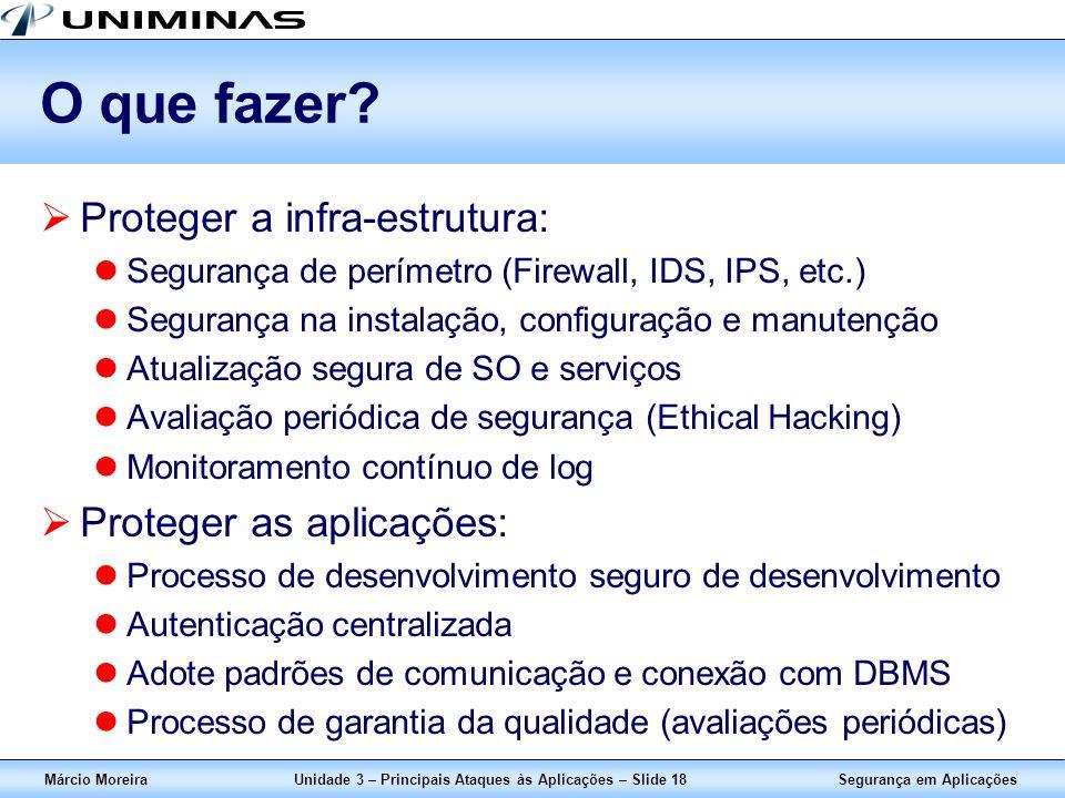 Segurança em AplicaçõesMárcio MoreiraUnidade 3 – Principais Ataques às Aplicações – Slide 18 O que fazer? Proteger a infra-estrutura: Segurança de per