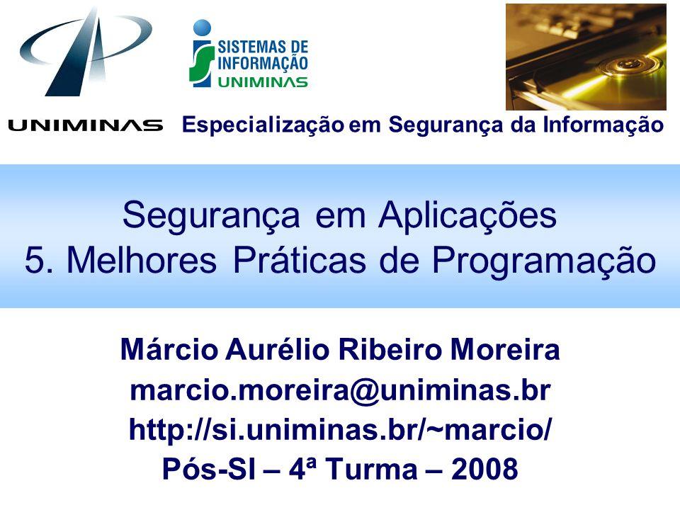 Especialização em Segurança da Informação Segurança em Aplicações 5. Melhores Práticas de Programação Márcio Aurélio Ribeiro Moreira marcio.moreira@un