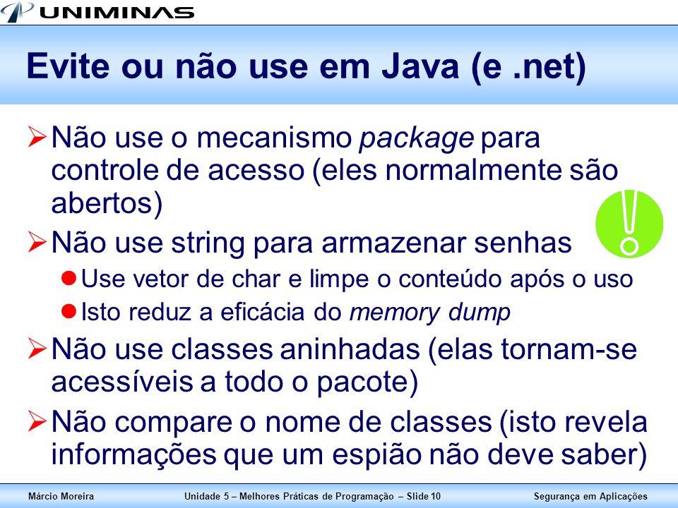 Segurança em AplicaçõesMárcio MoreiraUnidade 5 – Melhores Práticas de Programação – Slide 10 Evite ou não use em Java (e.net) Não use o mecanismo pack