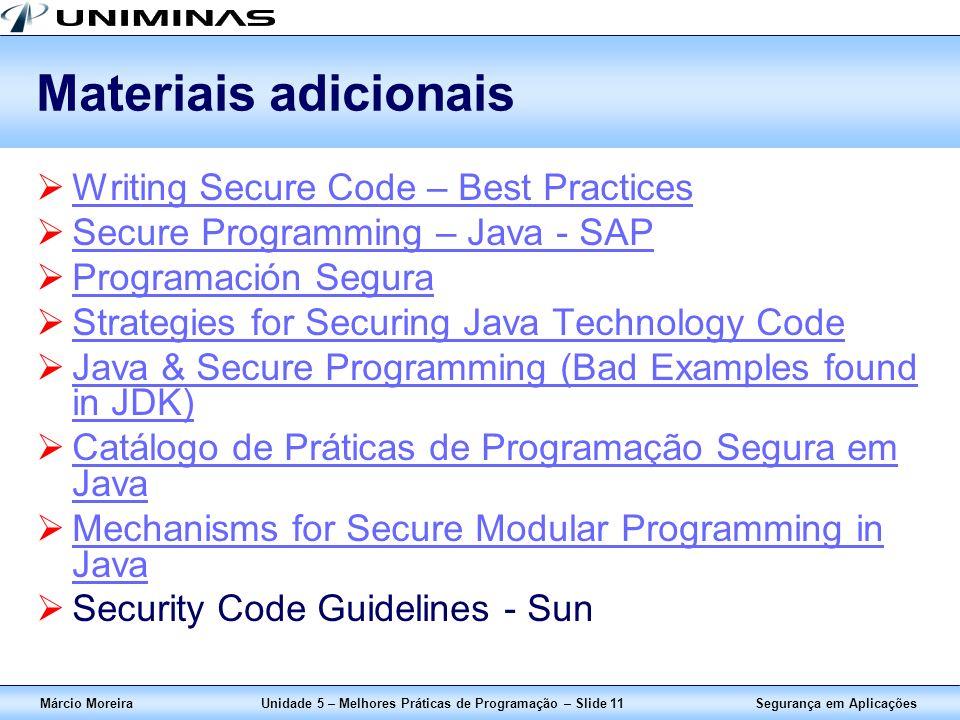 Segurança em AplicaçõesMárcio MoreiraUnidade 5 – Melhores Práticas de Programação – Slide 11 Materiais adicionais Writing Secure Code – Best Practices