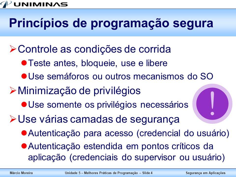 Segurança em AplicaçõesMárcio MoreiraUnidade 5 – Melhores Práticas de Programação – Slide 4 Princípios de programação segura Controle as condições de