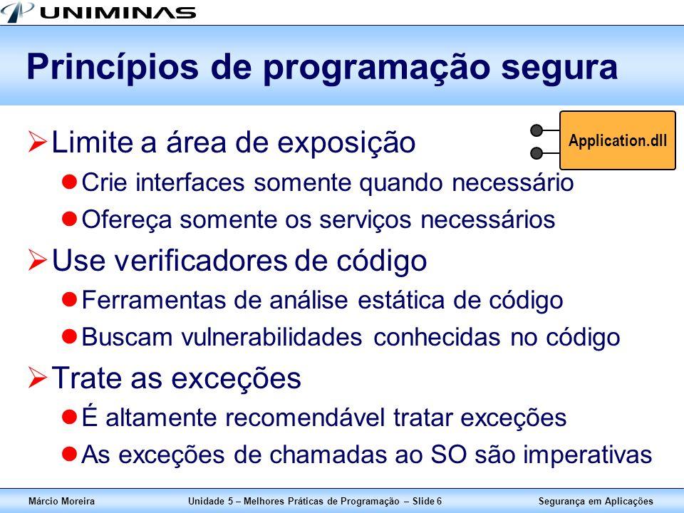 Segurança em AplicaçõesMárcio MoreiraUnidade 5 – Melhores Práticas de Programação – Slide 6 Princípios de programação segura Limite a área de exposiçã