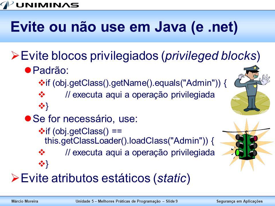Segurança em AplicaçõesMárcio MoreiraUnidade 5 – Melhores Práticas de Programação – Slide 9 Evite ou não use em Java (e.net) Evite blocos privilegiado