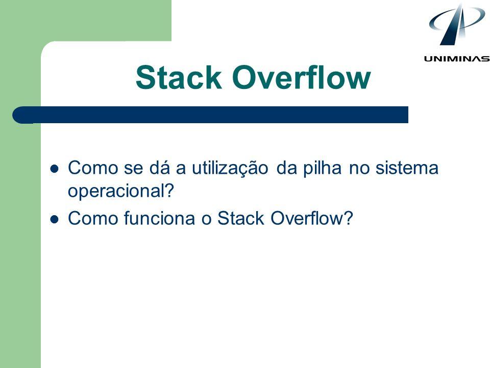 Stack Overflow Como se dá a utilização da pilha no sistema operacional? Como funciona o Stack Overflow?