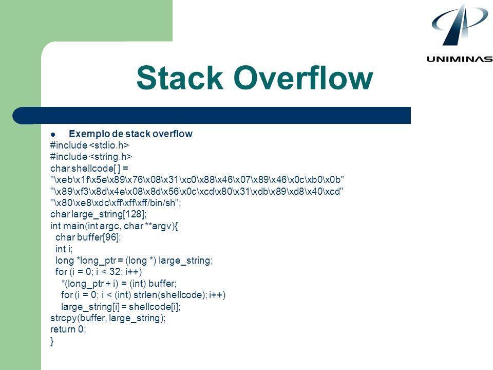 Stack Overflow Exemplo de stack overflow #include char shellcode[ ] =