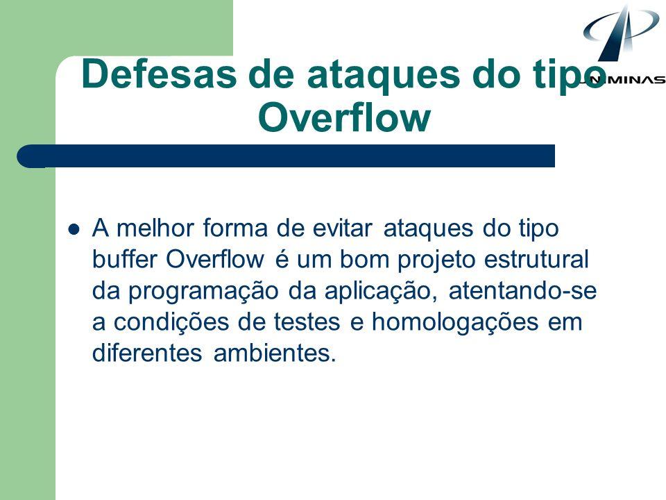 Defesas de ataques do tipo Overflow A melhor forma de evitar ataques do tipo buffer Overflow é um bom projeto estrutural da programação da aplicação,