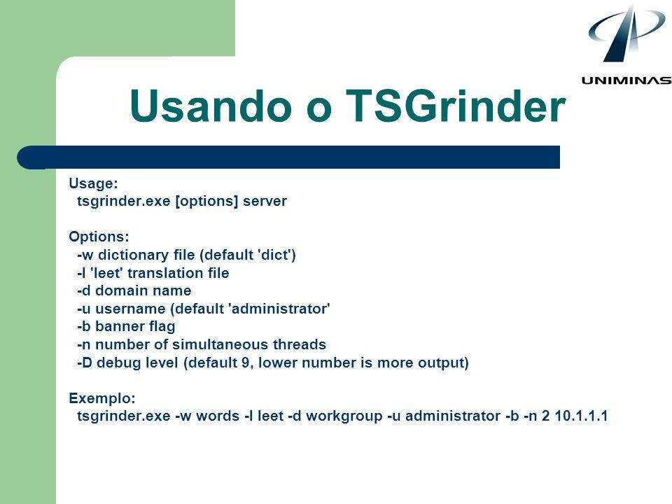 Usando o TSGrinder Usage: tsgrinder.exe [options] server Options: -w dictionary file (default 'dict') -l 'leet' translation file -d domain name -u use