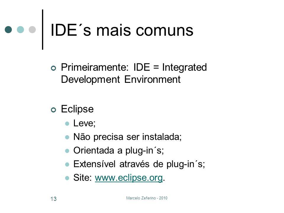 Marcelo Zeferino - 2010 13 IDE´s mais comuns Primeiramente: IDE = Integrated Development Environment Eclipse Leve; Não precisa ser instalada; Orientad
