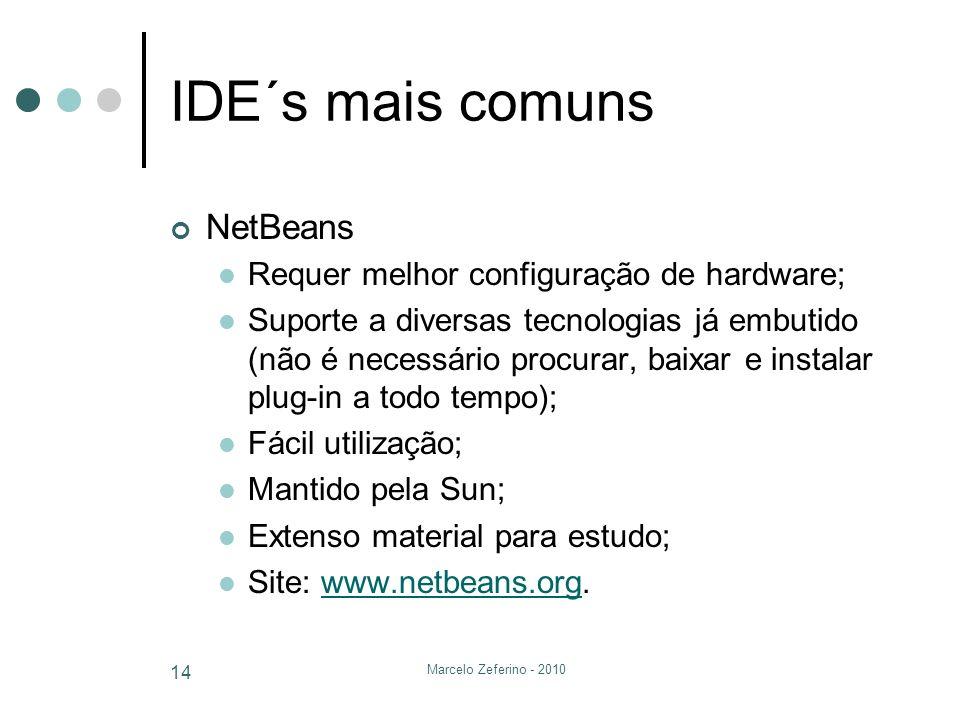Marcelo Zeferino - 2010 14 IDE´s mais comuns NetBeans Requer melhor configuração de hardware; Suporte a diversas tecnologias já embutido (não é necess