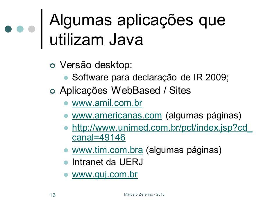 Marcelo Zeferino - 2010 16 Algumas aplicações que utilizam Java Versão desktop: Software para declaração de IR 2009; Aplicações WebBased / Sites www.a