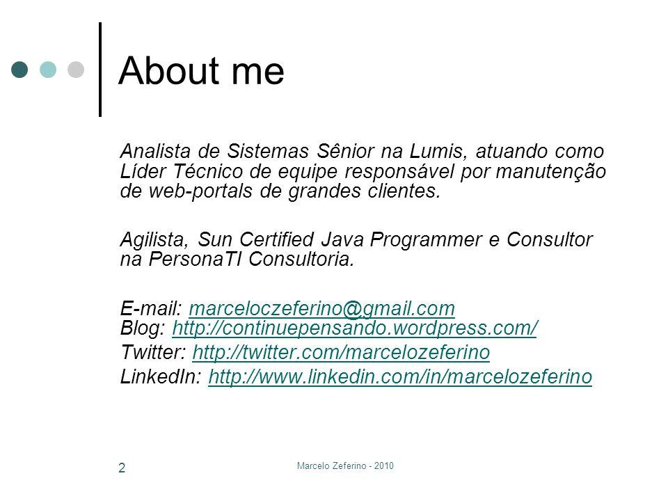 Marcelo Zeferino - 2010 2 About me Analista de Sistemas Sênior na Lumis, atuando como Líder Técnico de equipe responsável por manutenção de web-portal