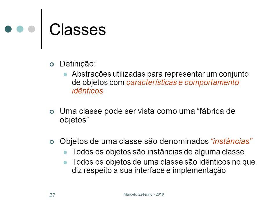 Marcelo Zeferino - 2010 27 Classes Definição: Abstrações utilizadas para representar um conjunto de objetos com características e comportamento idênti