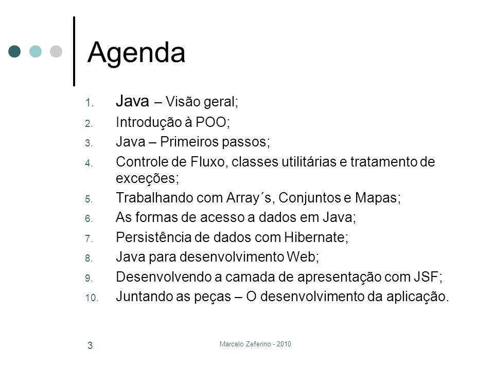 Marcelo Zeferino - 2010 3 Agenda 1. Java – Visão geral; 2. Introdução à POO; 3. Java – Primeiros passos; 4. Controle de Fluxo, classes utilitárias e t