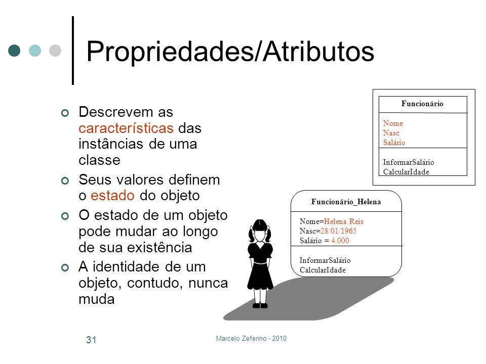 Marcelo Zeferino - 2010 31 Propriedades/Atributos Descrevem as características das instâncias de uma classe Seus valores definem o estado do objeto O