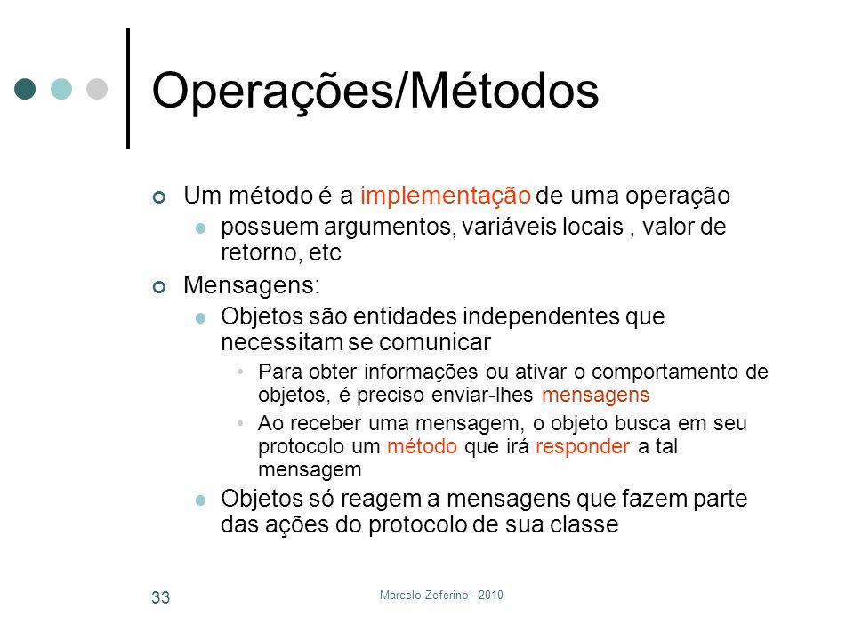 Marcelo Zeferino - 2010 33 Operações/Métodos Um método é a implementação de uma operação possuem argumentos, variáveis locais, valor de retorno, etc M